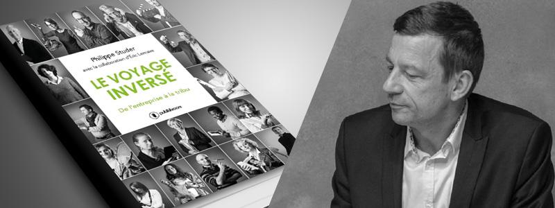 Coup de cœur : le livre « Le voyage inversé – De l'entreprise à la tribu », de Philippe Studer